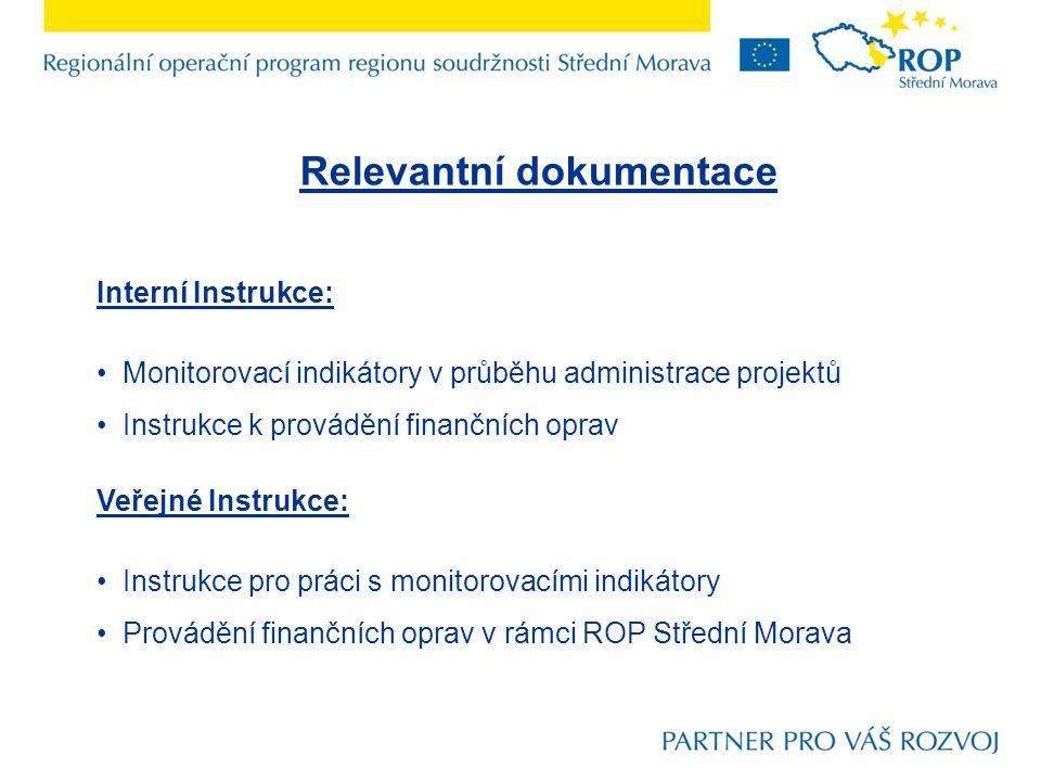 Relevantní dokumentace Interní Instrukce: Monitorovací indikátory v průběhu administrace projektů Instrukce k provádění finančních oprav Veřejné Instrukce: Instrukce pro práci s monitorovacími indikátory Provádění finančních oprav v rámci ROP Střední Morava