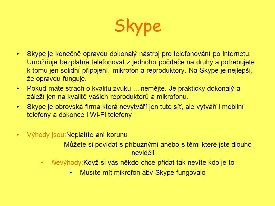 Skype Skype je konečně opravdu dokonalý nástroj pro telefonování po internetu. Umožňuje bezplatně telefonovat z jednoho počítače na druhý a potřebujet