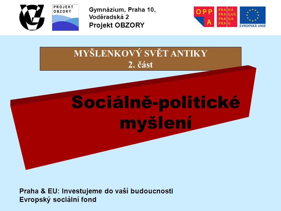 Praha & EU: Investujeme do vaší budoucnosti Evropský sociální fond Gymnázium, Praha 10, Voděradská 2 Projekt OBZORY MYŠLENKOVÝ SVĚT ANTIKY 2.