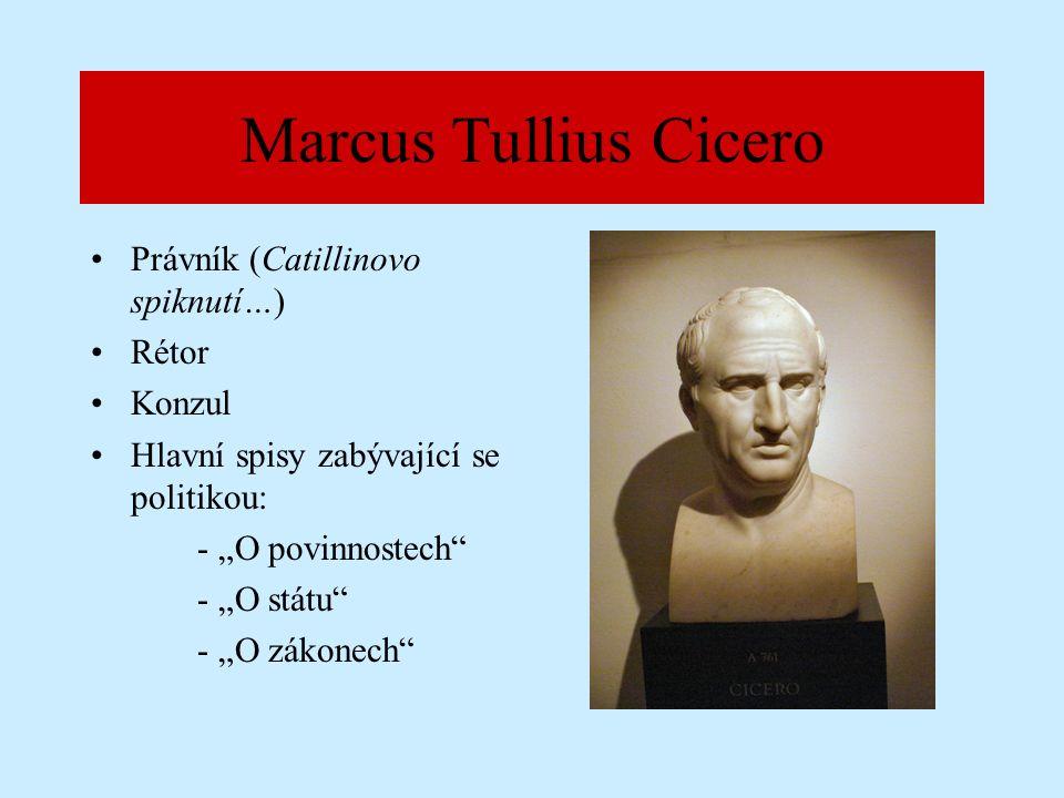 """Marcus Tullius Cicero Právník (Catillinovo spiknutí…) Rétor Konzul Hlavní spisy zabývající se politikou: - """"O povinnostech - """"O státu - """"O zákonech"""