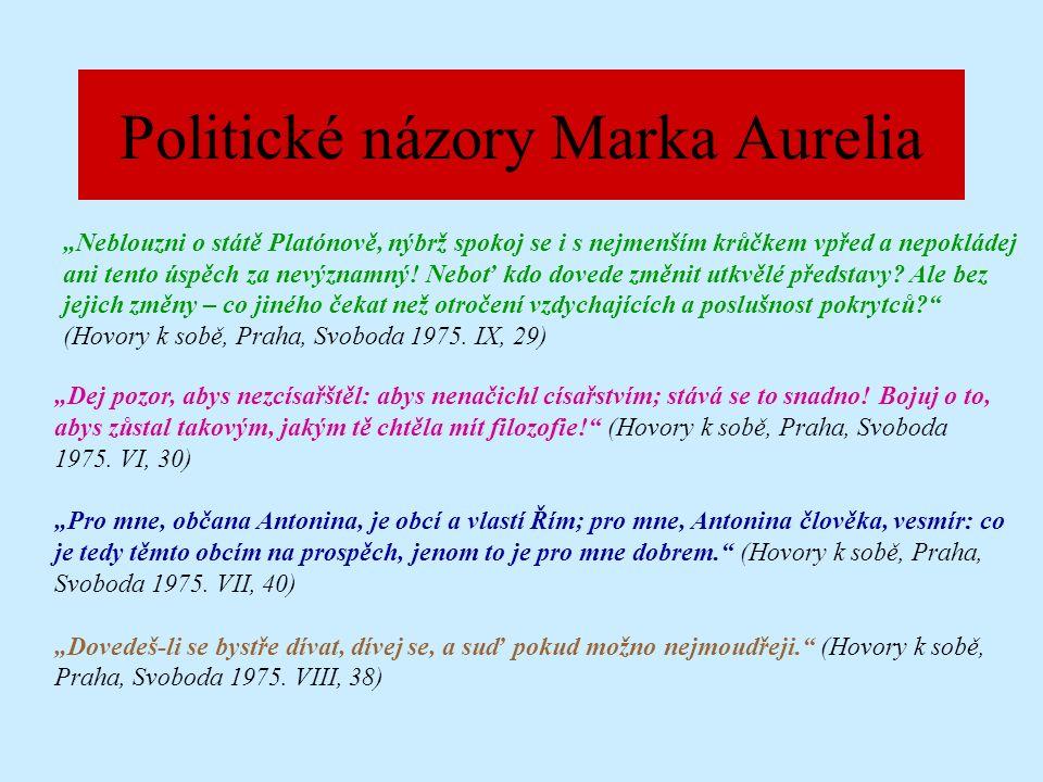 """Politické názory Marka Aurelia """"Neblouzni o státě Platónově, nýbrž spokoj se i s nejmenším krůčkem vpřed a nepokládej ani tento úspěch za nevýznamný."""