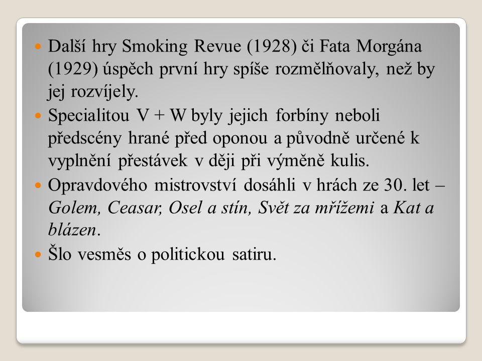 Další hry Smoking Revue (1928) či Fata Morgána (1929) úspěch první hry spíše rozmělňovaly, než by jej rozvíjely. Specialitou V + W byly jejich forbíny