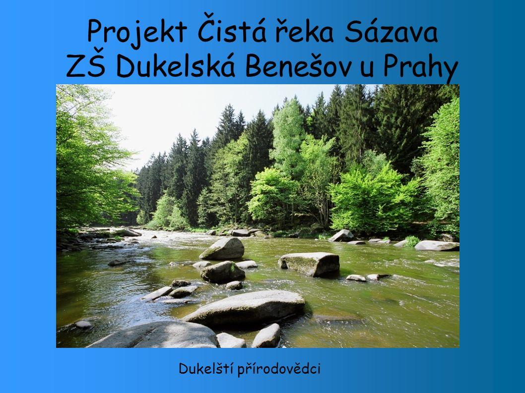 Projekt Čistá řeka Sázava ZŠ Dukelská Benešov u Prahy Dukelští přírodovědci