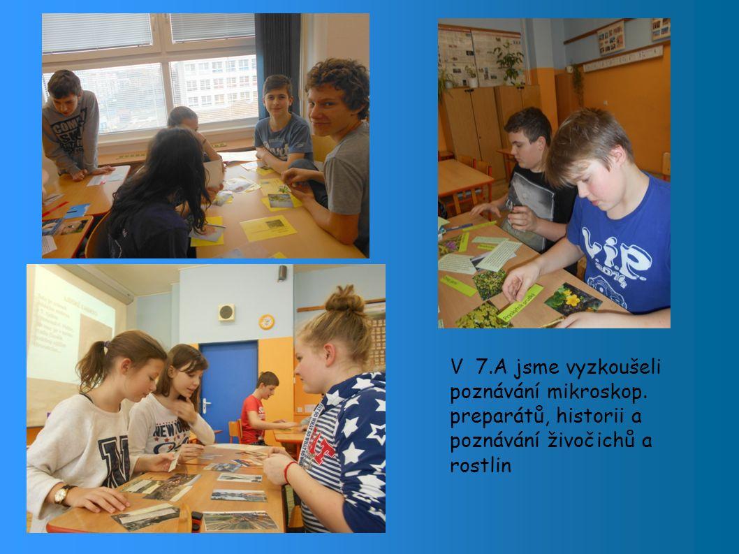 V 7.A jsme vyzkoušeli poznávání mikroskop. preparátů, historii a poznávání živočichů a rostlin