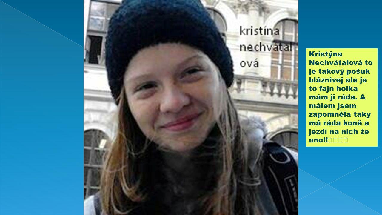 Veronika Melichárko vá je ji 14let má ráda koně a dokonce jezdí i závodně to je prostě odvážná holčina