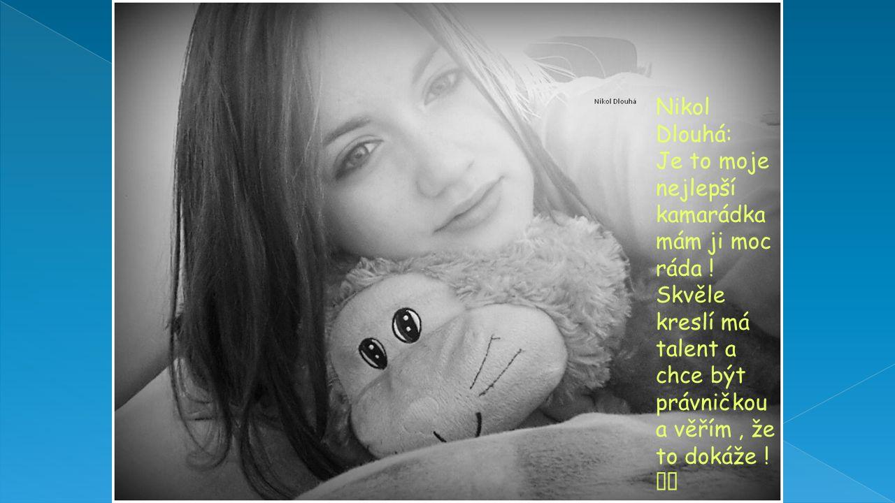 Nikol Dlouhá: Je to moje nejlepší kamarádka mám ji moc ráda .