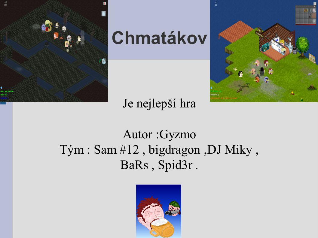 Chmatákov Je nejlepší hra Autor :Gyzmo Tým : Sam #12, bigdragon,DJ Miky, BaRs, Spid3r.