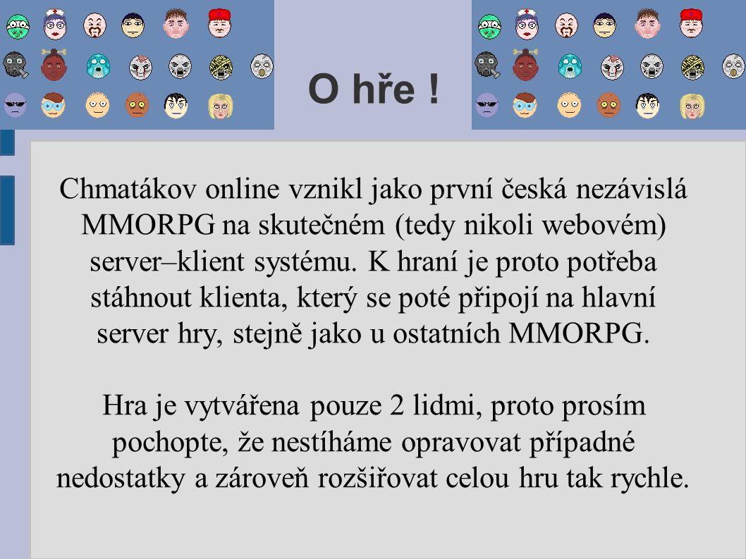 O hře ! Chmatákov online vznikl jako první česká nezávislá MMORPG na skutečném (tedy nikoli webovém) server–klient systému. K hraní je proto potřeba s