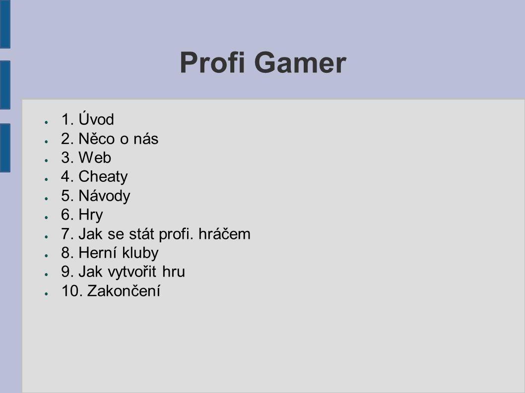 Profi Gamer ● 1. Úvod ● 2. Něco o nás ● 3. Web ● 4.