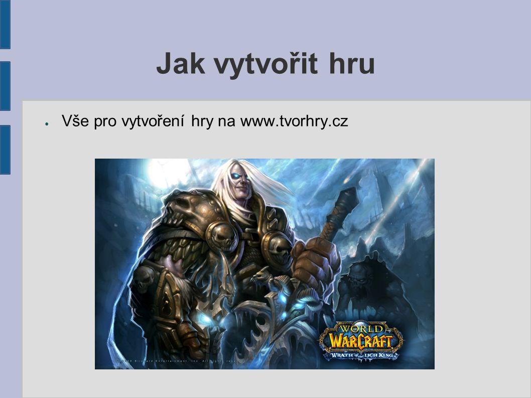 Jak vytvořit hru ● Vše pro vytvoření hry na www.tvorhry.cz
