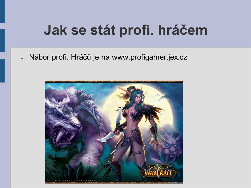 Jak se stát profi. hráčem ● Nábor profi. Hráčů je na www.profigamer.jex.cz
