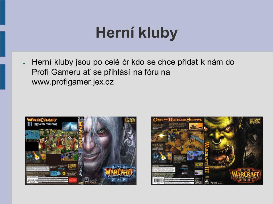 Herní kluby ● Herní kluby jsou po celé čr kdo se chce přidat k nám do Profi Gameru ať se přihlásí na fóru na www.profigamer.jex.cz
