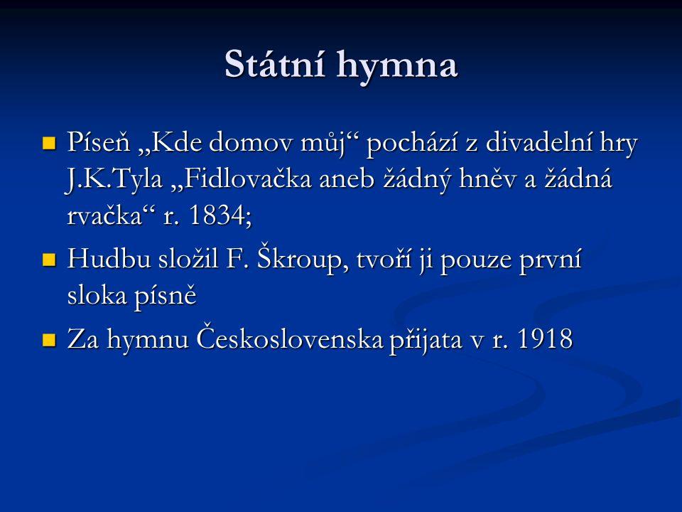 """Státní hymna Píseň """"Kde domov můj pochází z divadelní hry J.K.Tyla """"Fidlovačka aneb žádný hněv a žádná rvačka r."""