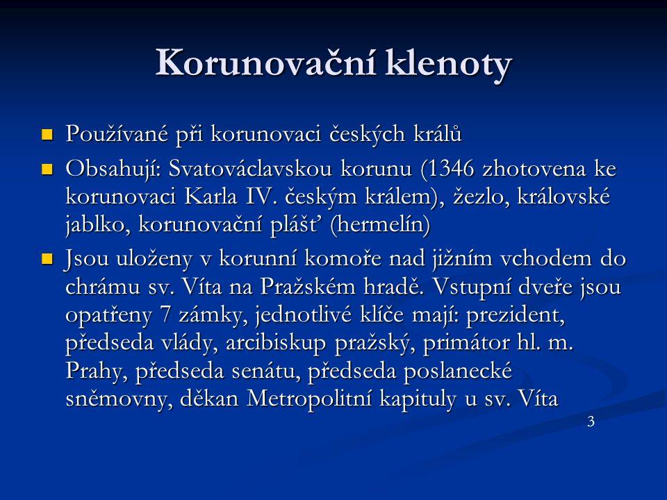 Korunovační klenoty Používané při korunovaci českých králů Používané při korunovaci českých králů Obsahují: Svatováclavskou korunu (1346 zhotovena ke korunovaci Karla IV.