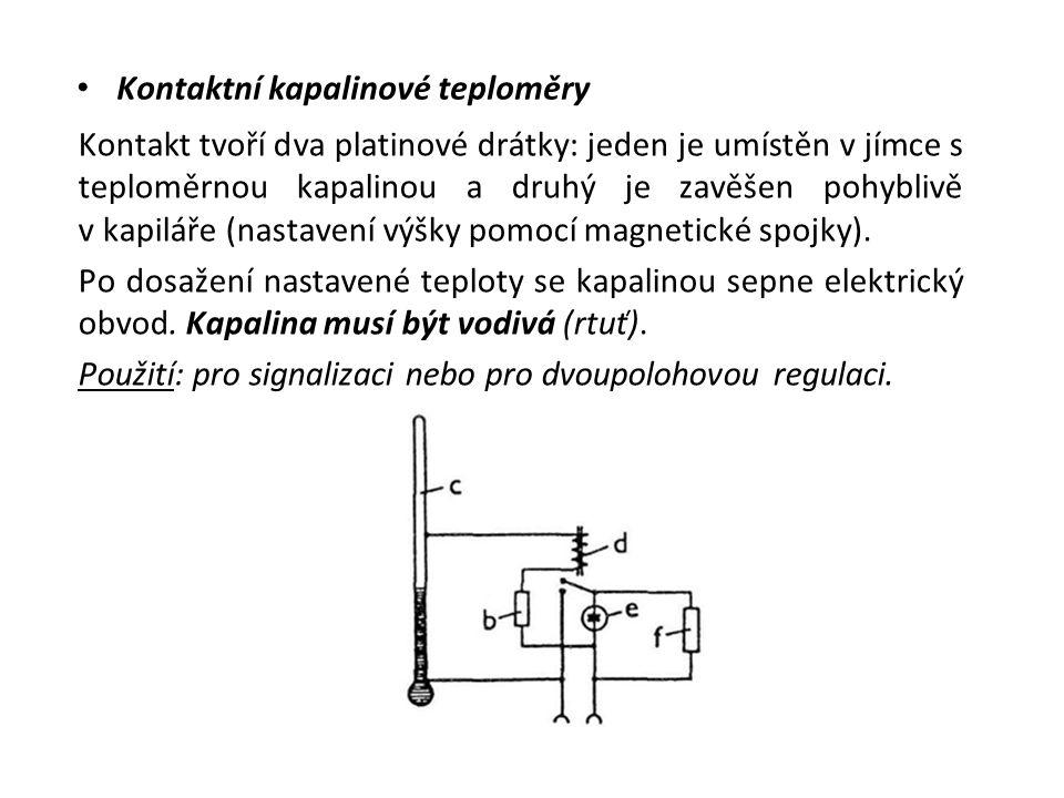 Kontaktní kapalinové teploměry Kontakt tvoří dva platinové drátky: jeden je umístěn v jímce s teploměrnou kapalinou a druhý je zavěšen pohyblivě v kapiláře (nastavení výšky pomocí magnetické spojky).