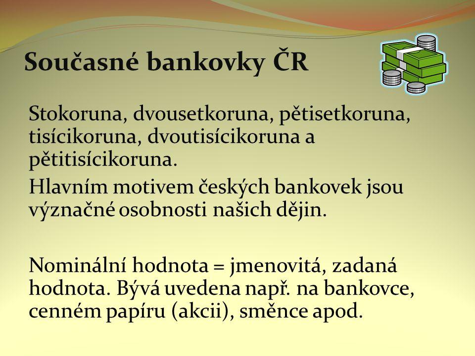 Současné bankovky ČR Stokoruna, dvousetkoruna, pětisetkoruna, tisícikoruna, dvoutisícikoruna a pětitisícikoruna. Hlavním motivem českých bankovek jsou