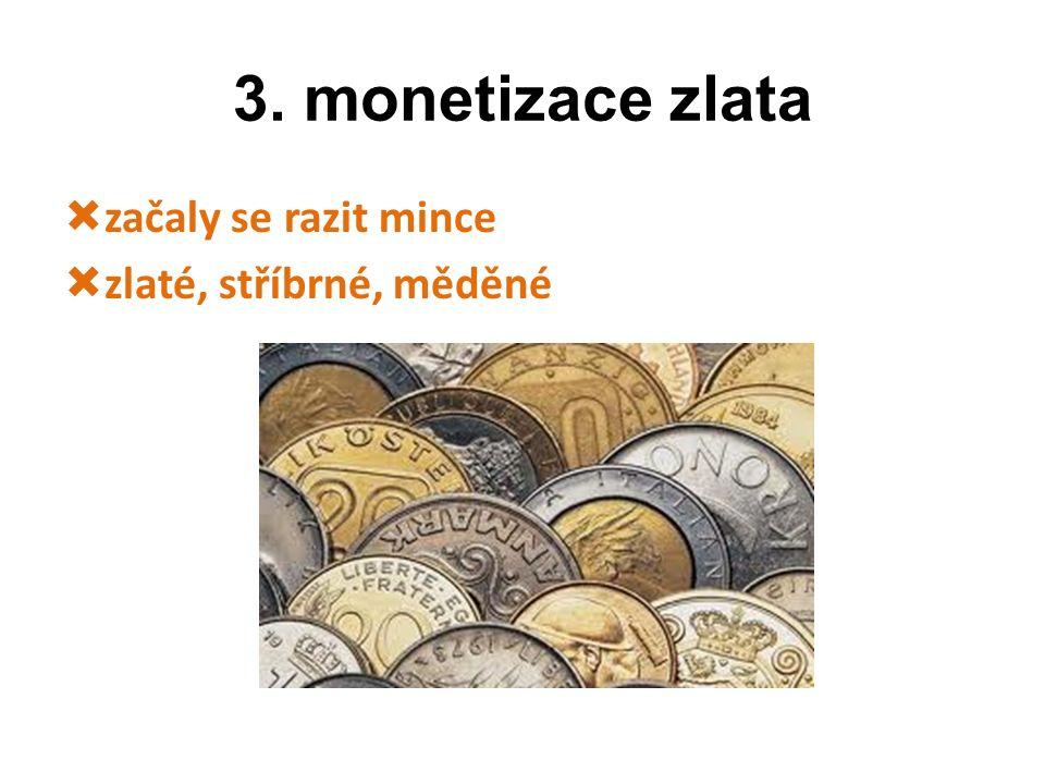 3. monetizace zlata  začaly se razit mince  zlaté, stříbrné, měděné