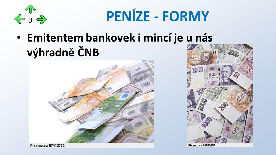 Bezhotovostní peníze Zapsané na netermínovaných účtech u peněžních ústavů => mohou být kdykoliv převedeny do hotovostní podoby nebo využity k bezhotovostnímu platebnímu styku PENÍZE - FORMY 4