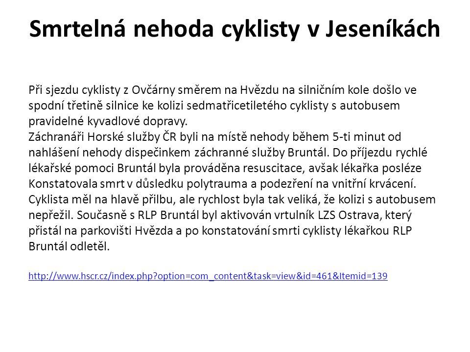 Smrtelná nehoda cyklisty v Jeseníkách Při sjezdu cyklisty z Ovčárny směrem na Hvězdu na silničním kole došlo ve spodní třetině silnice ke kolizi sedmatřicetiletého cyklisty s autobusem pravidelné kyvadlové dopravy.