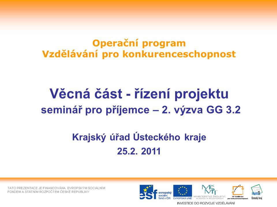 1 Operační program Vzdělávání pro konkurenceschopnost Věcná část - řízení projektu seminář pro příjemce – 2. výzva GG 3.2 Krajský úřad Ústeckého kraje