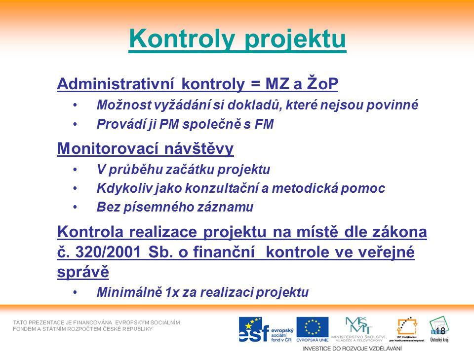 18 Administrativní kontroly = MZ a ŽoP Možnost vyžádání si dokladů, které nejsou povinné Provádí ji PM společně s FM Monitorovací návštěvy V průběhu z