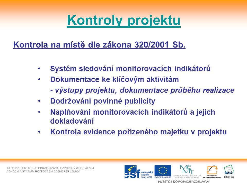 20 Kontroly projektu Kontrola na místě dle zákona 320/2001 Sb. Systém sledování monitorovacích indikátorů Dokumentace ke klíčovým aktivitám - výstupy