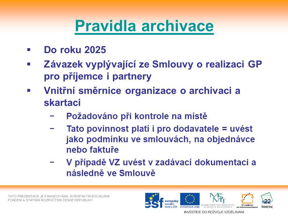22 Pravidla archivace  Do roku 2025  Závazek vyplývající ze Smlouvy o realizaci GP pro příjemce i partnery  Vnitřní směrnice organizace o archivaci a skartaci −Požadováno při kontrole na místě −Tato povinnost platí i pro dodavatele = uvést jako podmínku ve smlouvách, na objednávce nebo faktuře −V případě VZ uvést v zadávací dokumentaci a následně ve Smlouvě