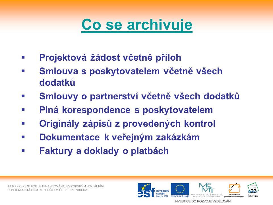 23 Co se archivuje  Projektová žádost včetně příloh  Smlouva s poskytovatelem včetně všech dodatků  Smlouvy o partnerství včetně všech dodatků  Pl