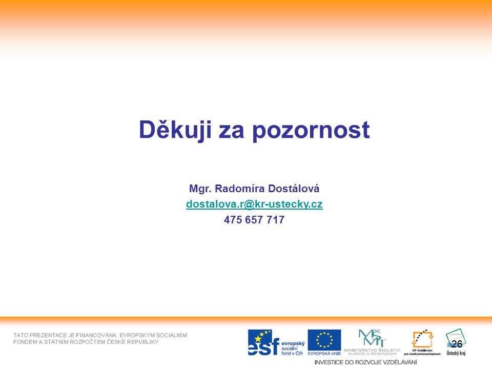 26 Děkuji za pozornost Mgr. Radomíra Dostálová dostalova.r@kr-ustecky.cz 475 657 717