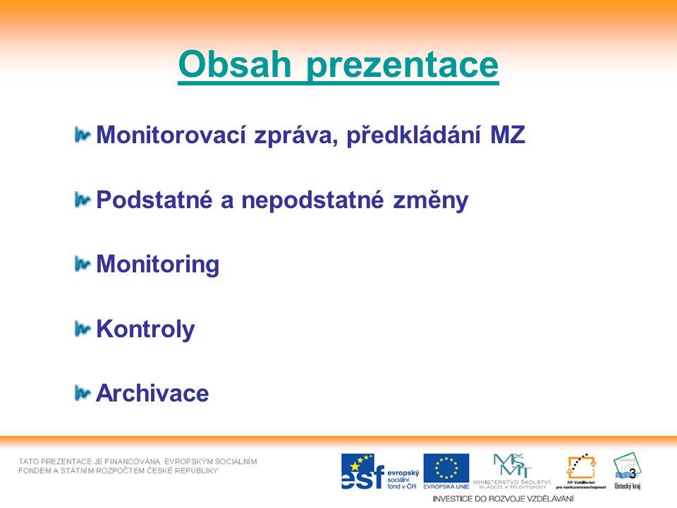 3 Monitorovací zpráva, předkládání MZ Podstatné a nepodstatné změny Monitoring Kontroly Archivace Obsah prezentace