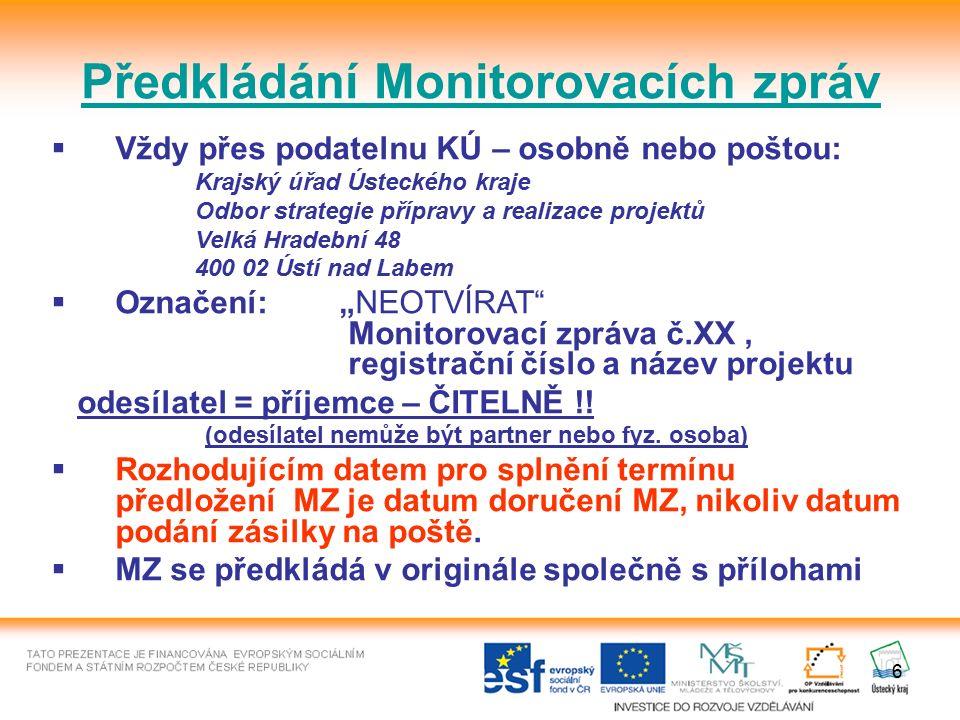6 Předkládání Monitorovacích zpráv  Vždy přes podatelnu KÚ – osobně nebo poštou: Krajský úřad Ústeckého kraje Odbor strategie přípravy a realizace pr