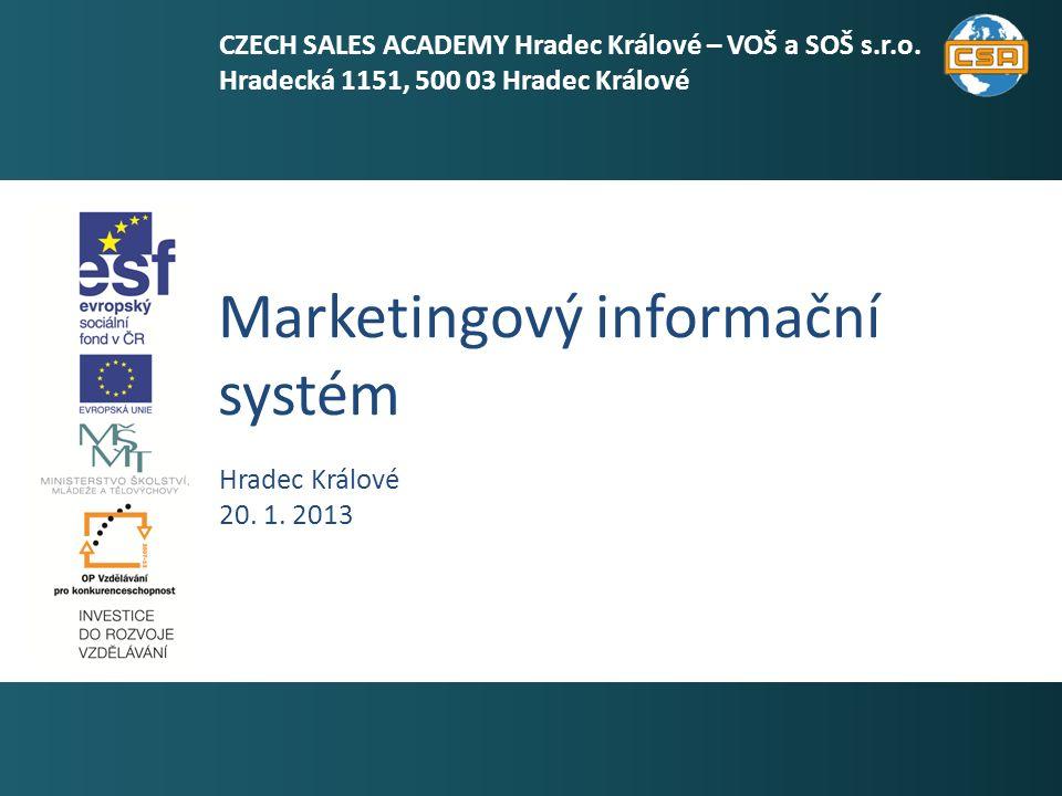 Marketingový informační systém 1 Hradec Králové 20. 1. 2013 CZECH SALES ACADEMY Hradec Králové – VOŠ a SOŠ s.r.o. Hradecká 1151, 500 03 Hradec Králové