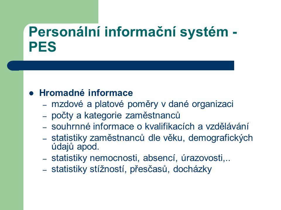 Personální informační systém - PES Hromadné informace – mzdové a platové poměry v dané organizaci – počty a kategorie zaměstnanců – souhrnné informace