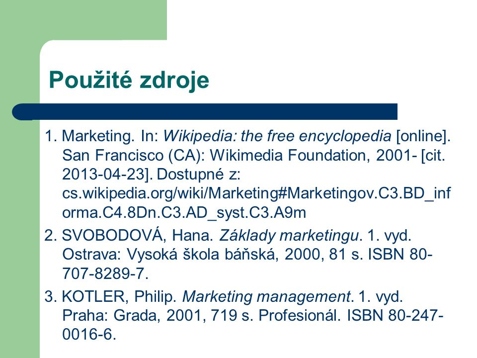 Použité zdroje 1. Marketing. In: Wikipedia: the free encyclopedia [online].
