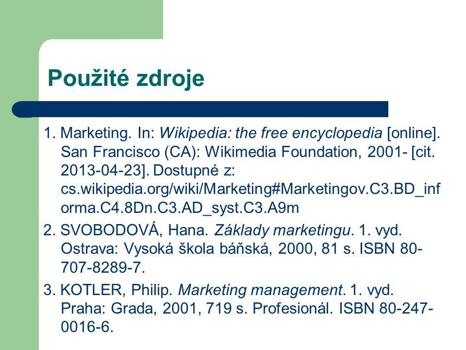 Použité zdroje 1. Marketing. In: Wikipedia: the free encyclopedia [online]. San Francisco (CA): Wikimedia Foundation, 2001- [cit. 2013-04-23]. Dostupn