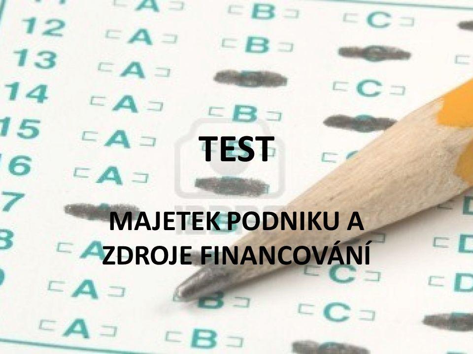 TEST MAJETEK PODNIKU A ZDROJE FINANCOVÁNÍ