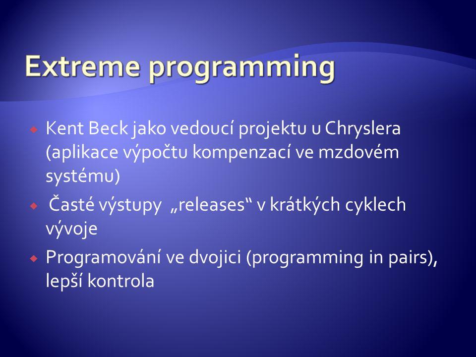 """ Kent Beck jako vedoucí projektu u Chryslera (aplikace výpočtu kompenzací ve mzdovém systému)  Časté výstupy """"releases v krátkých cyklech vývoje  Programování ve dvojici (programming in pairs), lepší kontrola"""