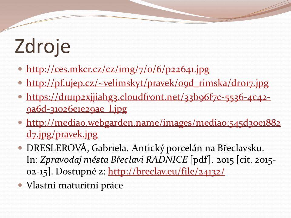 Zdroje http://ces.mkcr.cz/cz/img/7/0/6/p22641.jpg http://pf.ujep.cz/~velimskyt/pravek/09d_rimska/dr017.jpg https://d1u1p2xjjiahg3.cloudfront.net/33b96f7c-5536-4c42- 9a6d-31026e1e29ae_l.jpg https://d1u1p2xjjiahg3.cloudfront.net/33b96f7c-5536-4c42- 9a6d-31026e1e29ae_l.jpg http://media0.webgarden.name/images/media0:545d30e1882 d7.jpg/pravek.jpg http://media0.webgarden.name/images/media0:545d30e1882 d7.jpg/pravek.jpg DRESLEROVÁ, Gabriela.