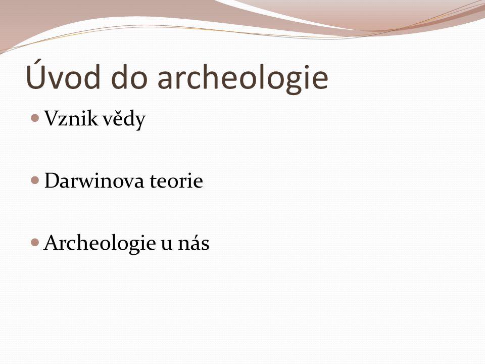 Úvod do archeologie Vznik vědy Darwinova teorie Archeologie u nás