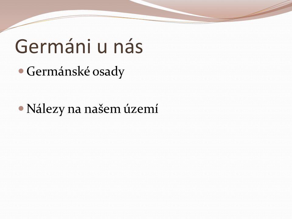 Germáni u nás Germánské osady Nálezy na našem území