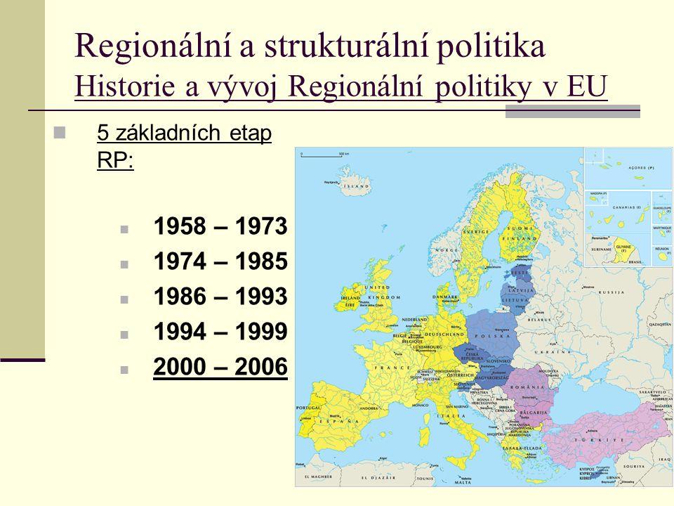 Regionální a strukturální politika Historie a vývoj Regionální politiky v EU 5 základních etap RP: 1958 – 1973 1974 – 1985 1986 – 1993 1994 – 1999 2000 – 2006