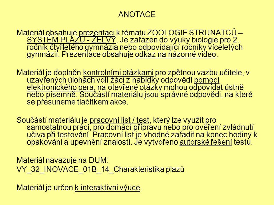 ANOTACE Materiál obsahuje prezentaci k tématu ZOOLOGIE STRUNATCŮ – SYSTÉM PLAZŮ - ŽELVY.