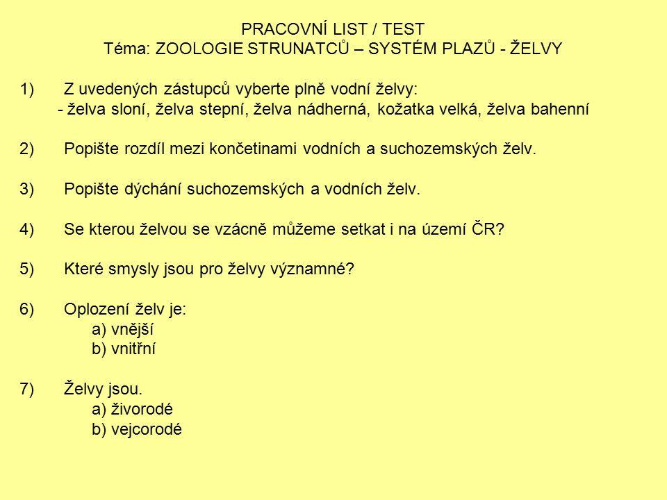 PRACOVNÍ LIST / TEST Téma: ZOOLOGIE STRUNATCŮ – SYSTÉM PLAZŮ - ŽELVY 1)Z uvedených zástupců vyberte plně vodní želvy: - želva sloní, želva stepní, žel