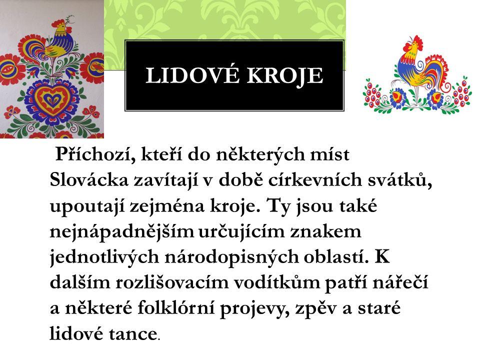 LIDOVÉ KROJE Příchozí, kteří do některých míst Slovácka zavítají v době církevních svátků, upoutají zejména kroje. Ty jsou také nejnápadnějším určujíc