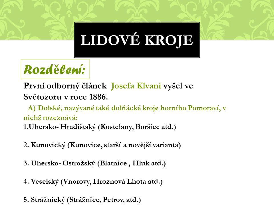 LIDOVÉ KROJE Rozd ě lení: První odborný článek Josefa Klvani vyšel ve Světozoru v roce 1886.