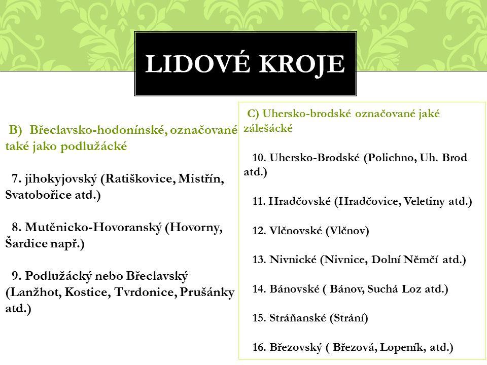 LIDOVÉ KROJE B) Břeclavsko-hodonínské, označované také jako podlužácké 7. jihokyjovský (Ratiškovice, Mistřín, Svatobořice atd.) 8. Mutěnicko-Hovoransk
