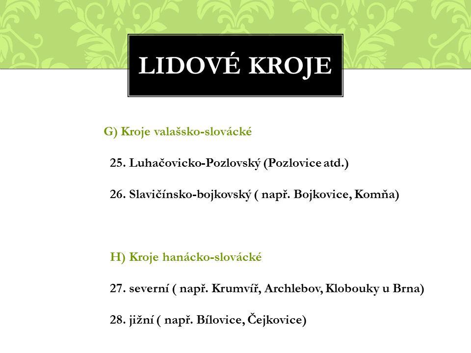 LIDOVÉ KROJE G) Kroje valašsko-slovácké 25. Luhačovicko-Pozlovský (Pozlovice atd.) 26. Slavičínsko-bojkovský ( např. Bojkovice, Komňa) H) Kroje hanáck