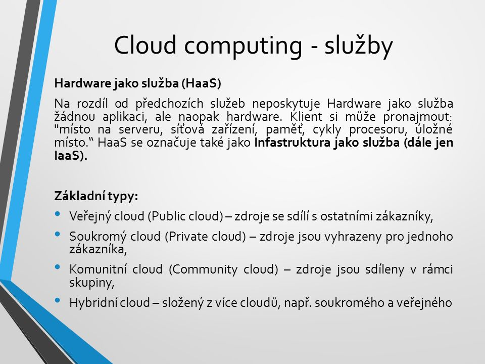 Cloud computing - služby Hardware jako služba (HaaS) Na rozdíl od předchozích služeb neposkytuje Hardware jako služba žádnou aplikaci, ale naopak hardware.