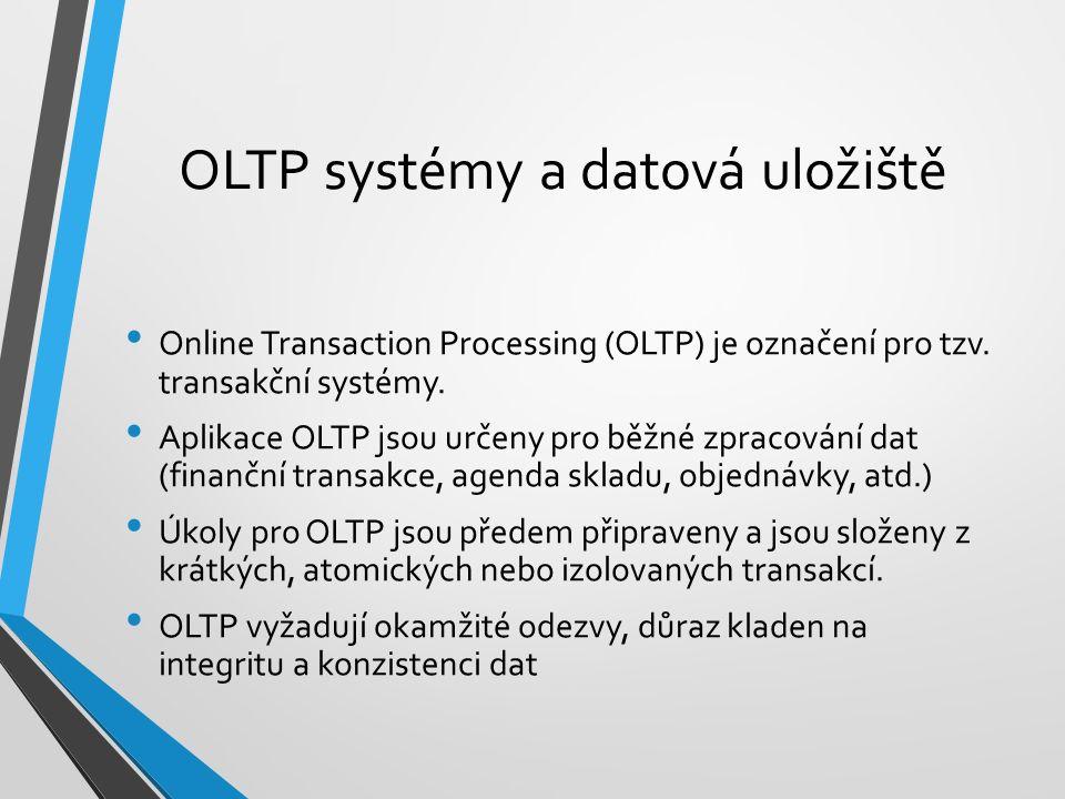 OLTP systémy a datová uložiště Online Transaction Processing (OLTP) je označení pro tzv. transakční systémy. Aplikace OLTP jsou určeny pro běžné zprac