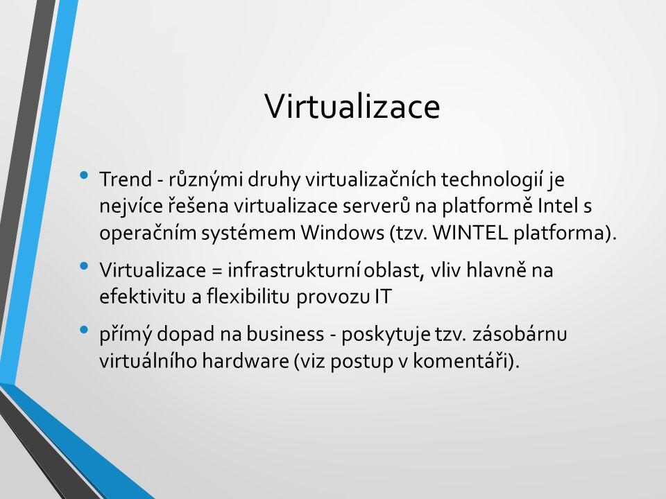 Virtualizace Trend - různými druhy virtualizačních technologií je nejvíce řešena virtualizace serverů na platformě Intel s operačním systémem Windows